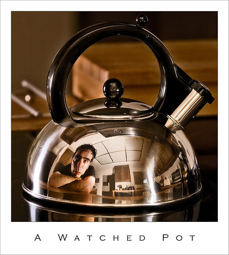 A Watched Pot